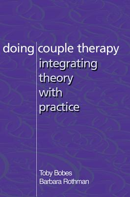 Doing Couple Therapy By Bobes, Toby/ Rothman, Barbara