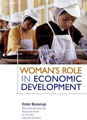 Womans Role in Economic Development By Boserup, Ester/ Kanji, Nazneen (INT)/ Tan, Su Fei (INT)/ Toulmin, Camilla (INT)